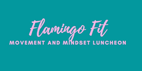 Flamingo Fit ~ Movement & Mindset Luncheon tickets