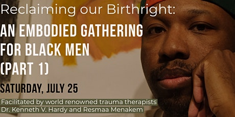 Reclaiming our Birthright:  An Embodied Gathering for Black Men ( PART 1) tickets
