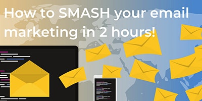 How to SMASH your email marketing in 2 hours
