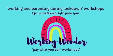 Working and parenting during lockdown - Working Wonder Workshop tickets