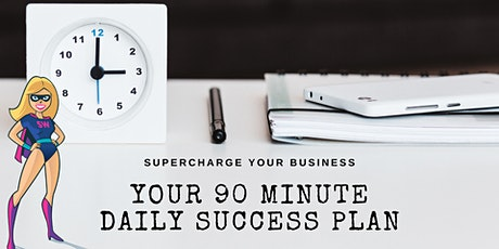 Supercharge Your Business - Your 90 Minute Daily Success Plan tickets