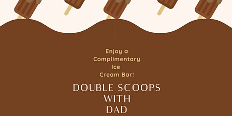 Copy of Double Scoops with Dad tickets