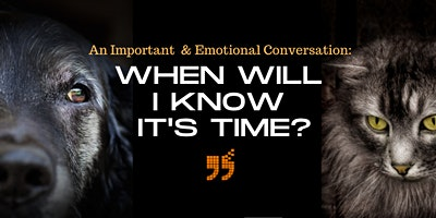 When Will I Know It's Time? A conversation on end of life care for your pet