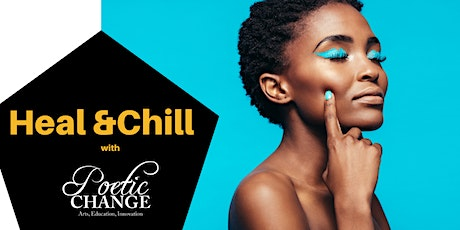 Heal and Chill by Poetic Change Inc. tickets