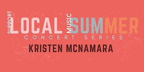 Local Summer Concert Series: KRISTEN MCNAMARA tickets
