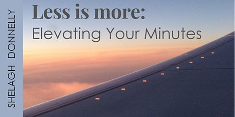 Tue, July 14: Less Is More -Elevating Your Minutes, with Shelagh Donnelly tickets