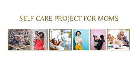 SELF-CARE PROJECT FOR MOMS tickets