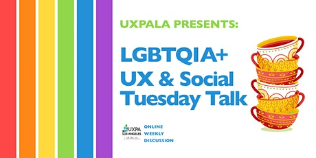UXPALA  LGBTQ+ UX Social Tuesday Talk tickets