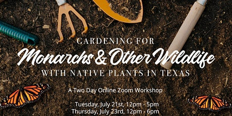 Gardening for Monarchs & Other Wildlife with Native Plants - in Texas! tickets