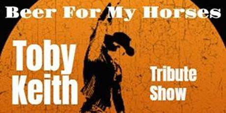 Beer for My Horses - The Toby Keith Tribute Band tickets