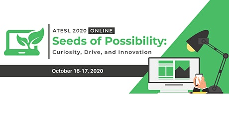 ATESL 2020 - Seeds of Possibility: Curiosity, Drive, and Innovation tickets