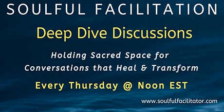 Soulful Facilitation: Deep Dive Discussions tickets