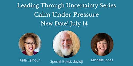 Leading Through Uncertainty Series: Calm Under Pressure tickets