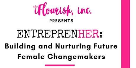 EntreprenHER: Building and Nurturing Future Female Changemakers tickets
