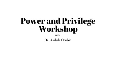 Power and Privilege Workshop with Dr. Akilah Cadet tickets