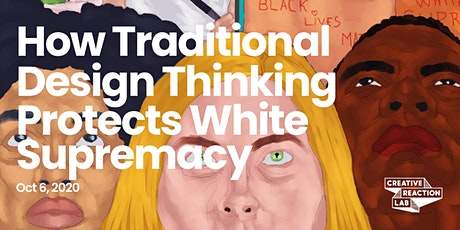 How Traditional Design Thinking Protects White Supremacy [4th encore] boletos