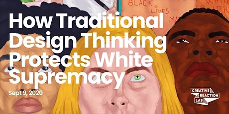 How Traditional Design Thinking Protects White Supremacy [3rd encore] tickets