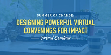 Designing Powerful Virtual Convenings for Impact tickets