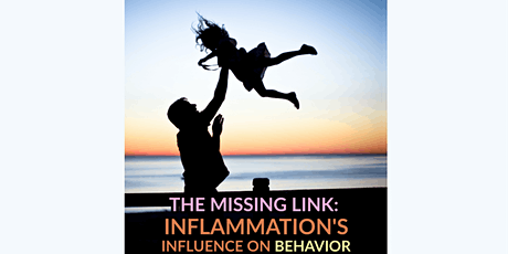 The Influence of Inflammation on Your Child's Behavior - LIVE WEBINAR! tickets