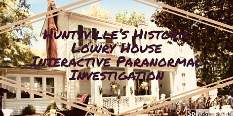 Huntsville Hauntings Lowry House interactive Paranormal Investigation tickets