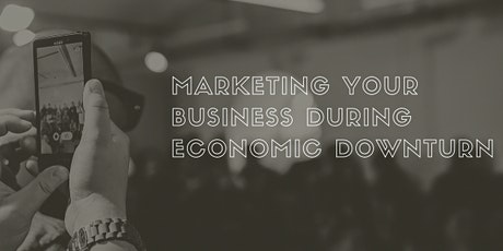 Marketing Your Business During Economic Downturn tickets