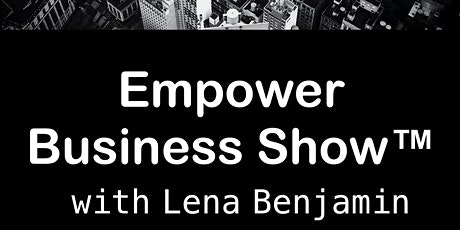 Empower Business Show with Lena Benjamin MBA tickets
