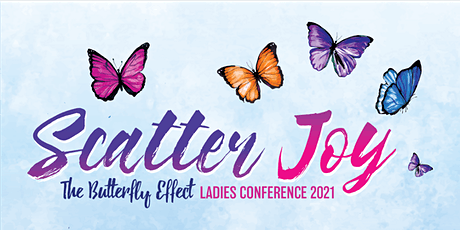 Scatter Joy: The Butterfly Effect - CLM Ministries Ladies Conference 2021 tickets