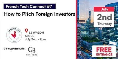 French Tech Connect #7 // How to Pitch Foreign Inv
