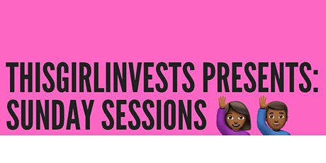 This Girl Invests : Sunday Sessions - SUMMER edition tickets