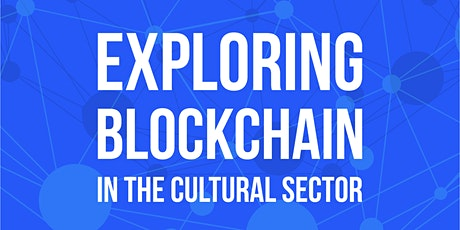 Exploring Blockchain in the Cultural Sector Online Conference tickets