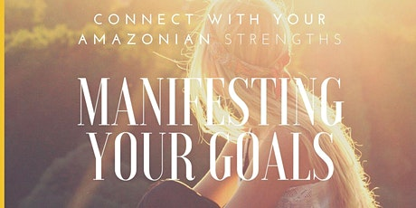 Manifesting Your Goals, Connecting with your Amazonian Strength tickets