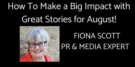 How To Make a Big Impact with Great Stories for August tickets