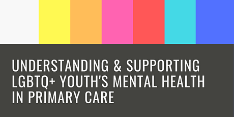 Understanding & Supporting LGBTQ+ Youth's Mental Health in Primary Care tickets
