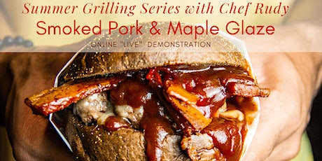 Summer Grilling Series with Chef Rudy-Smoked Pork Belly with Maple Glaze tickets