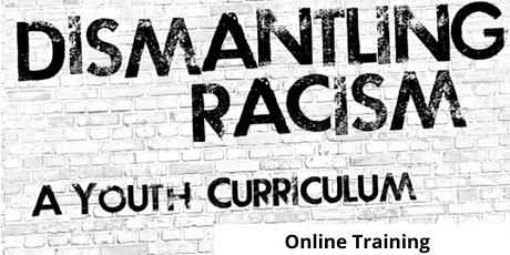 Dismantling Racism Youth Curriculum ONLINE TRAINING (2 evenings 7/13 &7/14) tickets