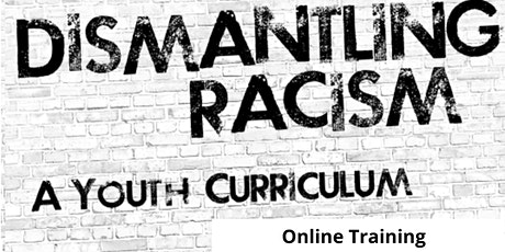 Dismantling Racism Youth Curriculum ONLINE TRAINING (Weekday Session) tickets