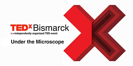 TEDxBismarck: Under the Microscope tickets