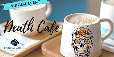 Death Cafe – VIRTUAL EVENT!