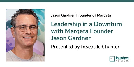 Leadership in a Downturn with Marqeta Founder Jason Gardner tickets