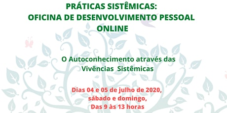 """Webinar  - Práticas Sistêmicas : """"Oficina de Desenvolvimento Pessoal."""" bilhetes"""