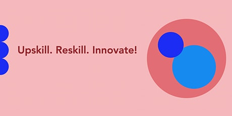 Upskill. Reskill. Innovate tickets