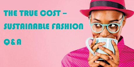 Free Webinar: Sustainable Fashion  - The True Cost Q&A tickets