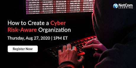 Webinar - How to Create a Cyber Risk-Aware Organization tickets