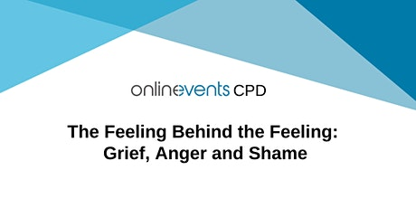 The Feeling Behind the Feeling: Grief, Anger and Shame tickets