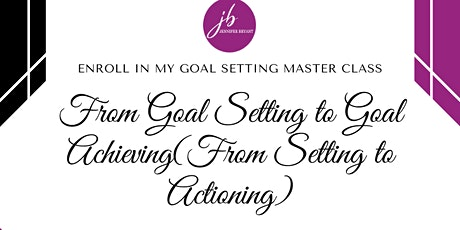 Master Class:From Goal Setter  to Goal Achiever tickets