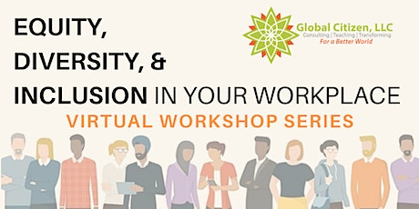 Equity, Diversity, and Inclusion in Your Workplace Virtual Workshop Series tickets