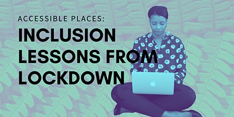 Accessible Places: Inclusion lessons from Lockdown tickets