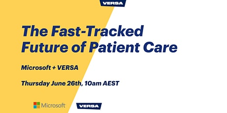 Microsoft & VERSA: The Fast-tracked Future of Patient Care tickets