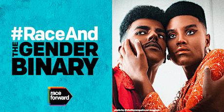 #RaceAnd The Gender Binary tickets