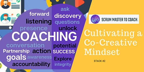 ScrumMaster to Coach Training Stack #2 Cultivate a Co-Creative Mindset tickets